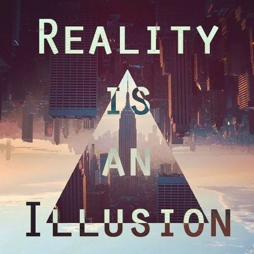 reality is an illusion c;