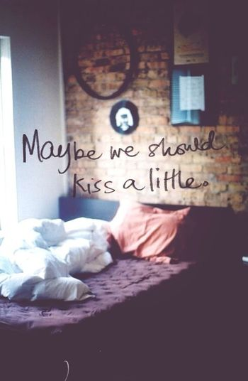 Maybe We Should Kiss A Little.