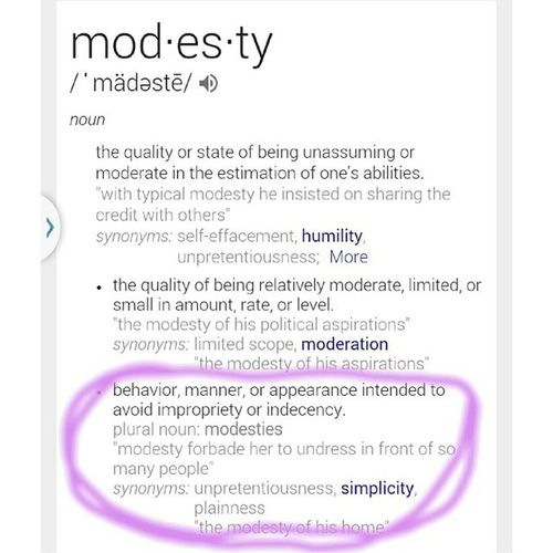 """Not one to vent or rant on social media, but this irratates me... For those of you who preach of modesty, and being """"conservative"""", please note (from the text i have posted) what exactly modesty is. (: if you cant figure it out, take a look at the example, if that doesn't do it for ya, well, hand me your diploma, because you obviously dont deserve it. Irate PracticeWhatYouPreach Define Modesty  Modest"""