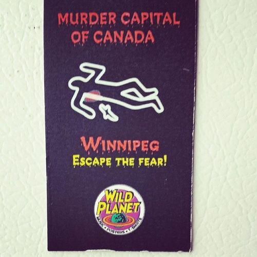 Winnipeg Murdercapital Winterpeg Escapethefear wildplanet lmao homesweethome?